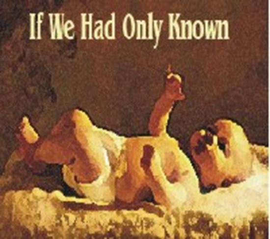 Picture of If We Had Only Known cover art.